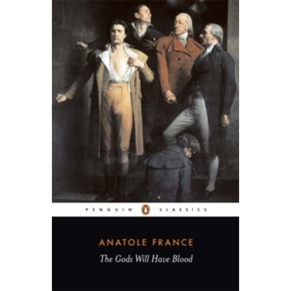 The Gods Will Have Blood: (Les Dieux Ont Soif) by Frederick Davies, Anatole France (Paperback, 1979)