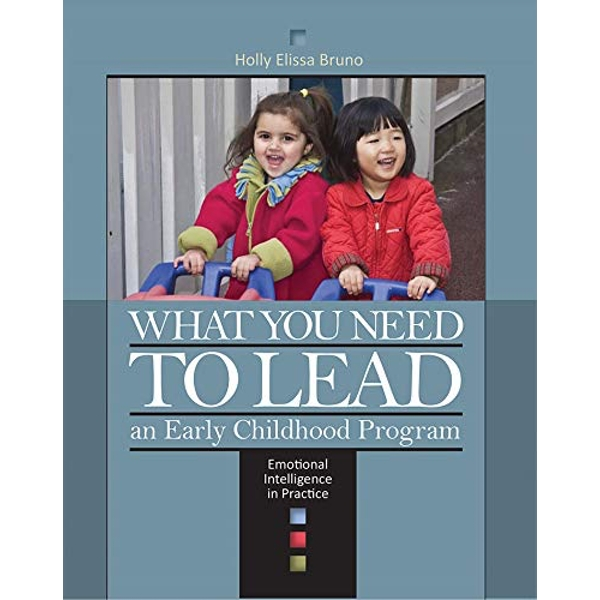 What You Need to Lead an Early Childhood Program: Emotional Intelligence in Prac Tice by Holly Ellissa Bruno (Paperback, 2011)