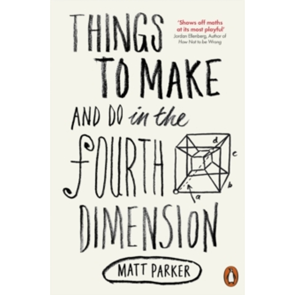Things to Make and Do in the Fourth Dimension by Matt Parker (Paperback, 2015)