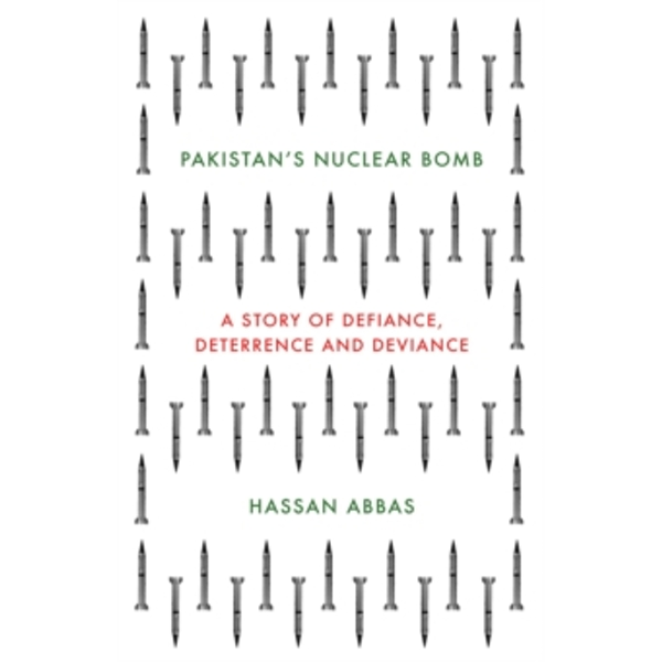Pakistan's Nuclear Bomb : A Story of Defiance, Deterrence, and Deviance