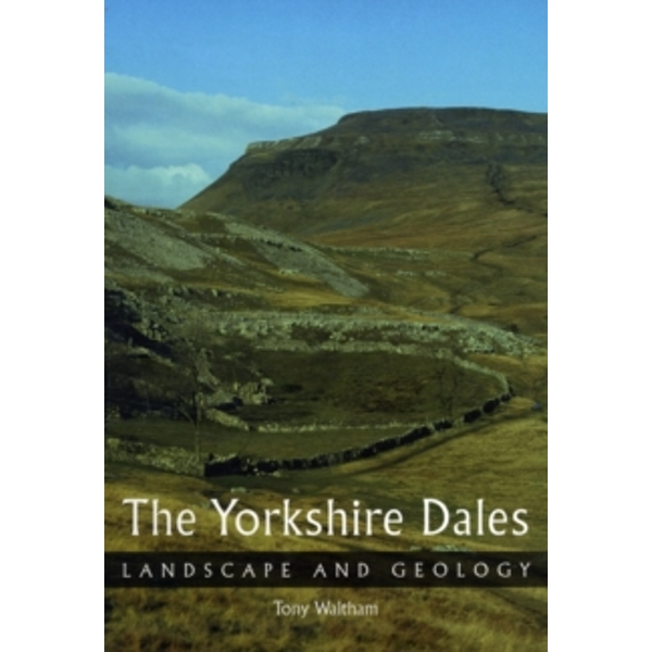 The Yorkshire Dales: Landscape and Geology by Tony Waltham (Paperback, 2008)
