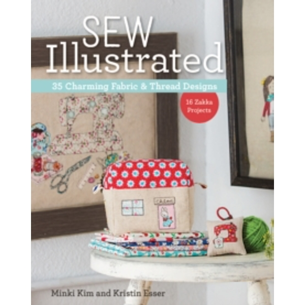 Sew Illustrated : 35 Charming Fabric & Thread Designs