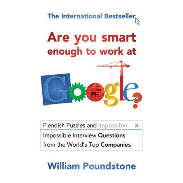 Are You Smart Enough to Work at Google?: Fiendish Puzzles and Impossible Interview Questions from the World's Top Companies by William Poundstone (Paperback, 2013)