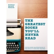 The Greatest Books You'll Never Read : Unpublished masterpieces by the world's greatest writers
