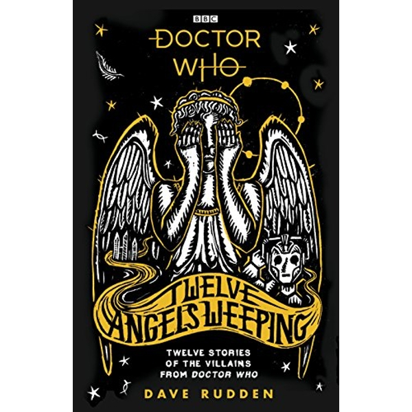 Doctor Who: Twelve Angels Weeping Twelve stories of the villains from Doctor Who Hardback 2018