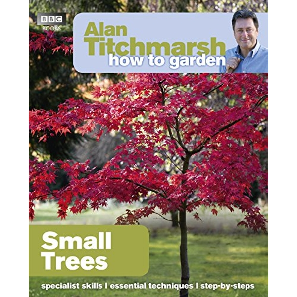 Alan Titchmarsh How to Garden: Small Trees by Alan Titchmarsh (Paperback, 2012)