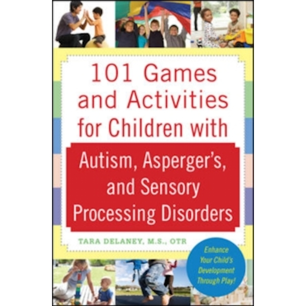 101 Games and Activities for Children With Autism, Asperger's and Sensory Processing Disorders by Tara Delaney (Paperback, 2009)