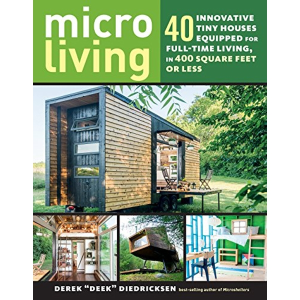 Micro Living: 40 Innovative Tiny Houses Equipped for Full-Time Living, in 400 Square Feet or Less  Paperback / softback 2018