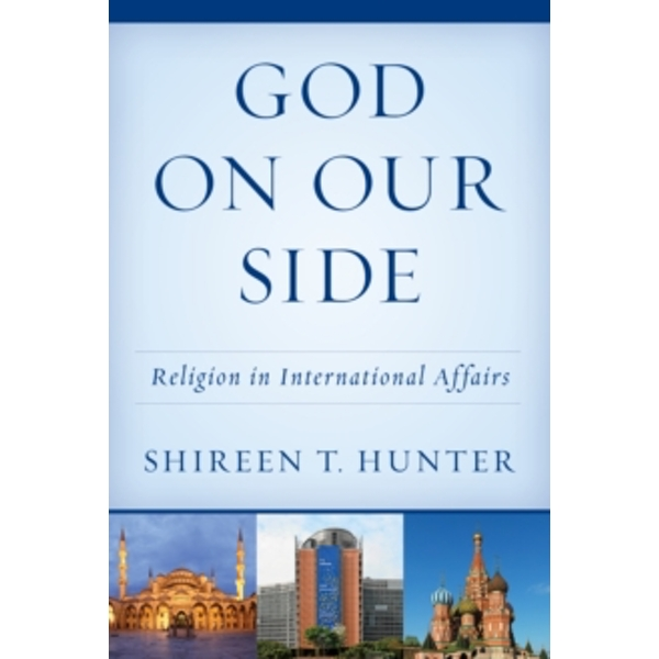 God on Our Side: Religion in International Affairs by Shireen T. Hunter (Paperback, 2016)