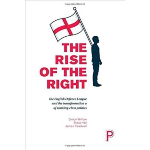 The rise of the Right: English nationalism and the transformation of working-class politics by Simon Winlow (Paperback, 2017)