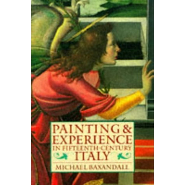 Painting and Experience in Fifteenth-Century Italy: A Primer in the Social History of Pictorial Style by Michael Baxandall (Paperback, 1988)