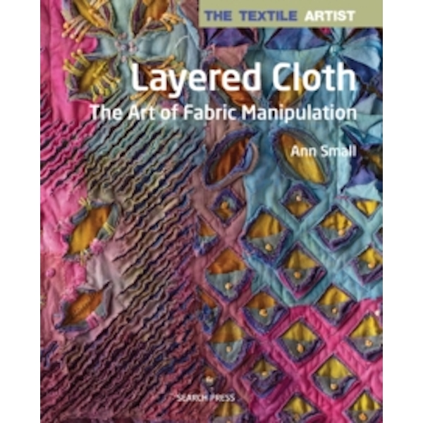 The Textile Artist: Layered Cloth : The Art of Fabric Manipulation