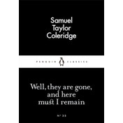 Well, They are Gone, and Here Must I Remain by Samuel Taylor Coleridge (Paperback, 2015)