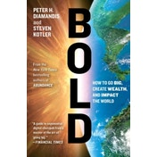 Bold: How to Go Big, Create Wealth and Impact the World by Peter H. Diamandis, Steven Kotler (Paperback, 2016)