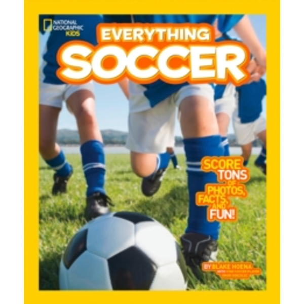 National Geographic Kids Everything Soccer: Score Tons of Photos, Facts, and Fun by Blake Hoena (Paperback, 2014)