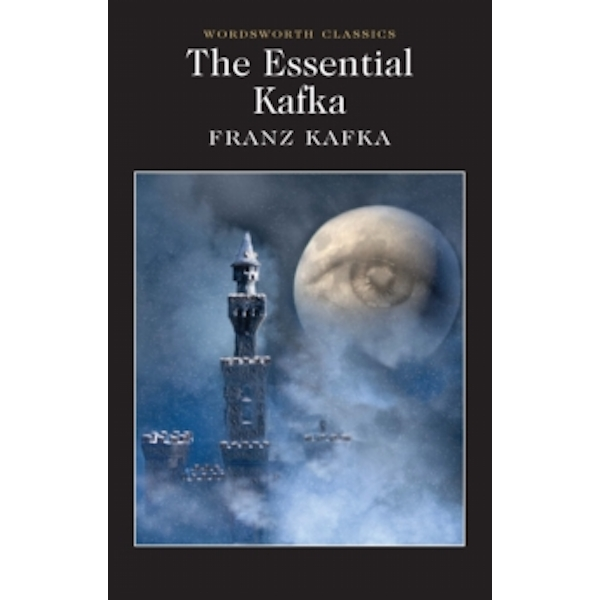 The Essential Kafka : The Castle; The Trial; Metamorphosis and Other Stories