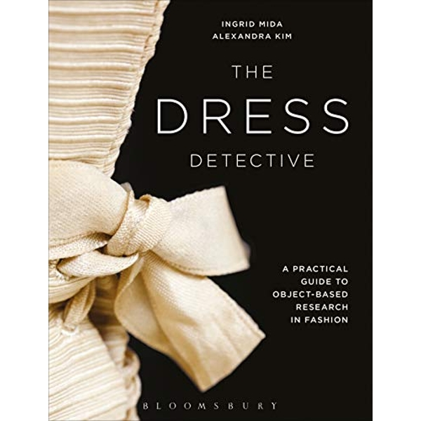 The Dress Detective A Practical Guide to Object-Based Research in Fashion Paperback / softback 2018