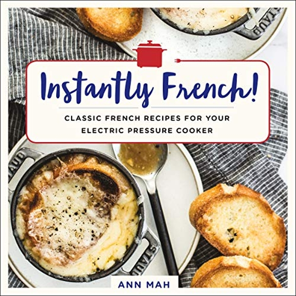 Instantly French! Classic French Recipes for Your Electric Pressure Cooker Paperback / softback 2018