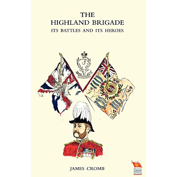 HIGHLAND BRIGADE Its Battles and Its Heroes by James Cromb (Paperback, 2009)