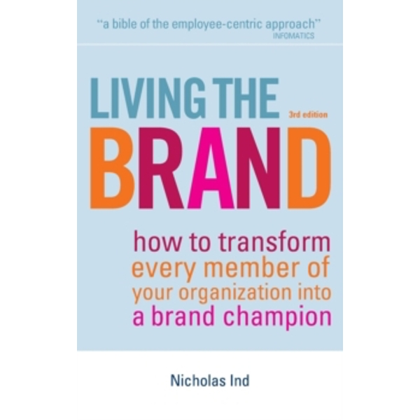 Living the Brand : How to Transform Every Member of Your Organization into a Brand Champion