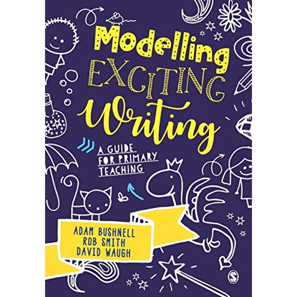Modelling Exciting Writing A guide for primary teaching Paperback / softback 2018