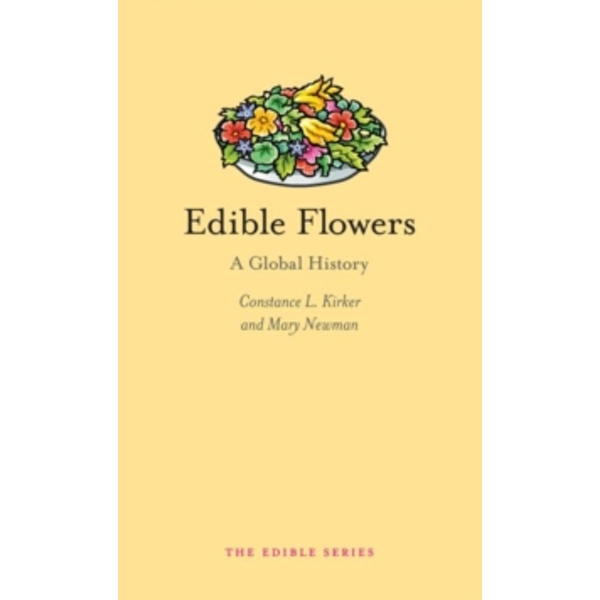 Edible Flowers: A Global History by Constance L. Kirker, Mary Ann Newman (Hardback, 2016)