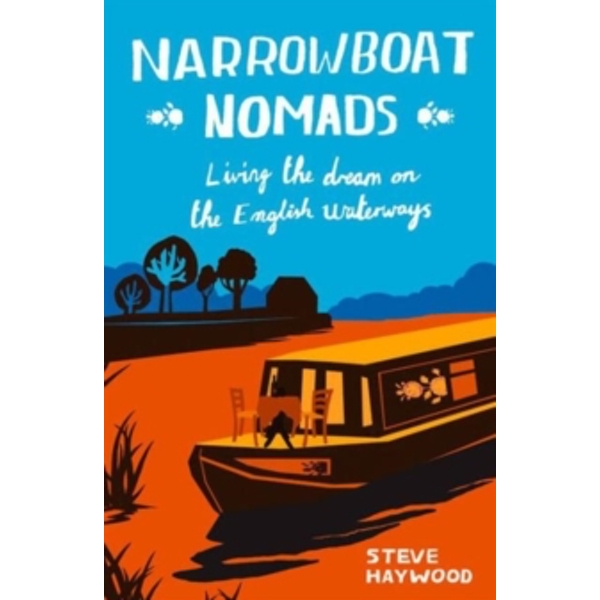 Narrowboat Nomads: Living the Dream on the English Waterways by Steve Haywood (Paperback, 2015)