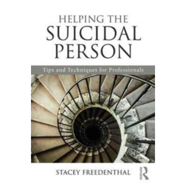Helping the Suicidal Person : Tips and Techniques for Professionals