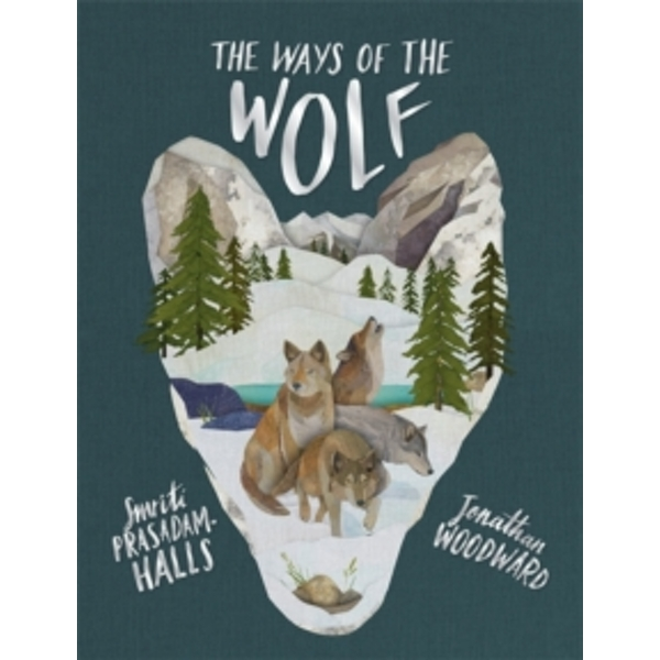 The Ways of the Wolf : Discover the facts about wolves in this beautiful non-fiction picture book