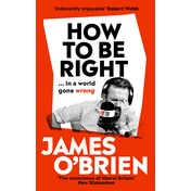 James O'Brien How To Be Right: … in a world gone wrong Hardcover