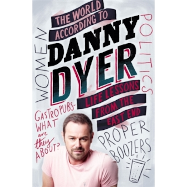The World According to Danny Dyer : Life Lessons from the East End