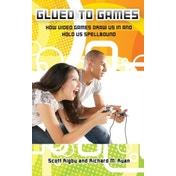 Glued to Games: How Video Games Draw Us in and Hold Us Spellbound by Richard M. Ryan, Scott Rigby (Hardback, 2010)