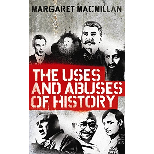 The Uses and Abuses of History by Professor Margaret MacMillan (Paperback, 2010)