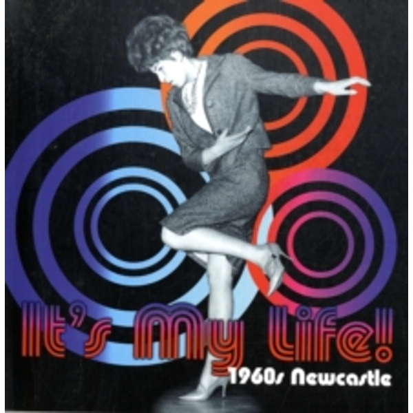 It's My Life! 1960s Newcastle by Newcastle Libraries & Information Service (Paperback, 2009)
