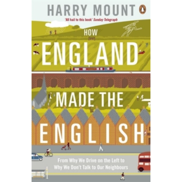 How England Made the English: From Why We Drive on the Left to Why We Don't Talk to Our Neighbours by Harry Mount (Paperback, 2013)