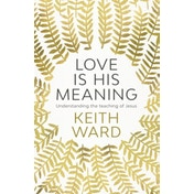 Love is His Meaning: Understanding the Teaching of Jesus by Keith Ward (Paperback, 2017)
