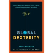 Global Dexterity : How to Adapt Your Behavior Across Cultures without Losing Yourself in the Process