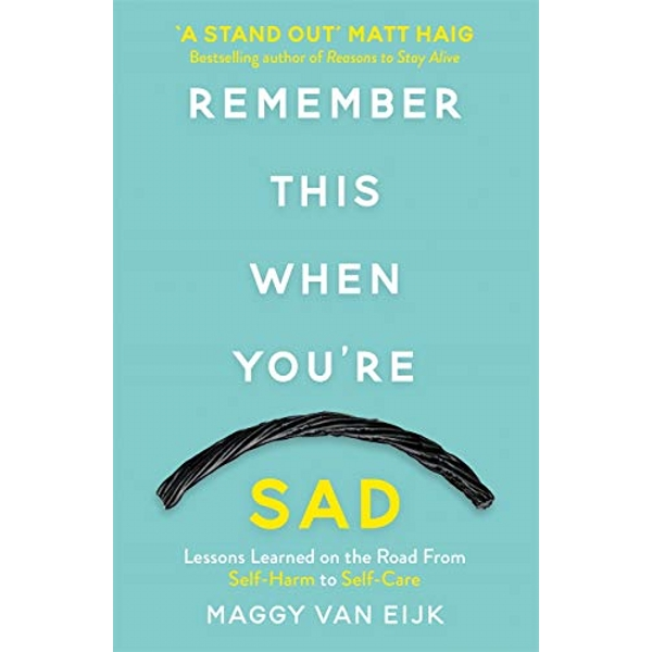 Remember This When You're Sad Lessons Learned on the Road from Self-Harm to Self-Care Paperback / softback 2018