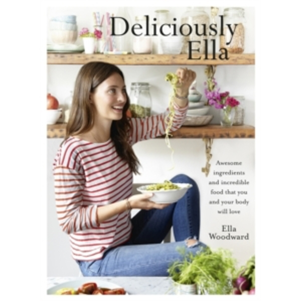 Deliciously Ella : Awesome ingredients, incredible food that you and your body will love