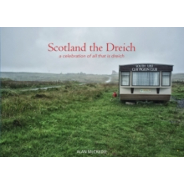 Scotland the Dreich: A celebration of all that is dreich by Alan McCredie (Paperback, 2016)