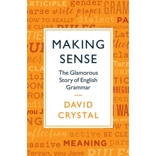 Making Sense : The Glamorous Story of English Grammar