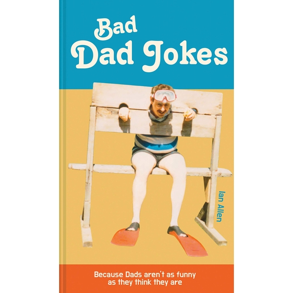 Bad Dad Jokes : Because Dads aren't as funny as they think they are