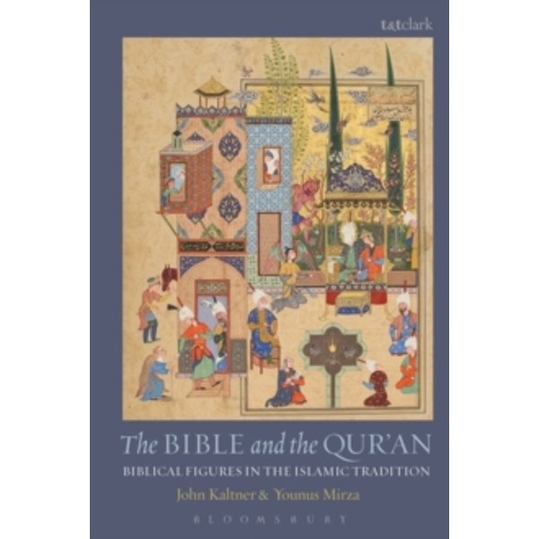 The Bible and the Qur'an : Biblical Figures in the Islamic Tradition