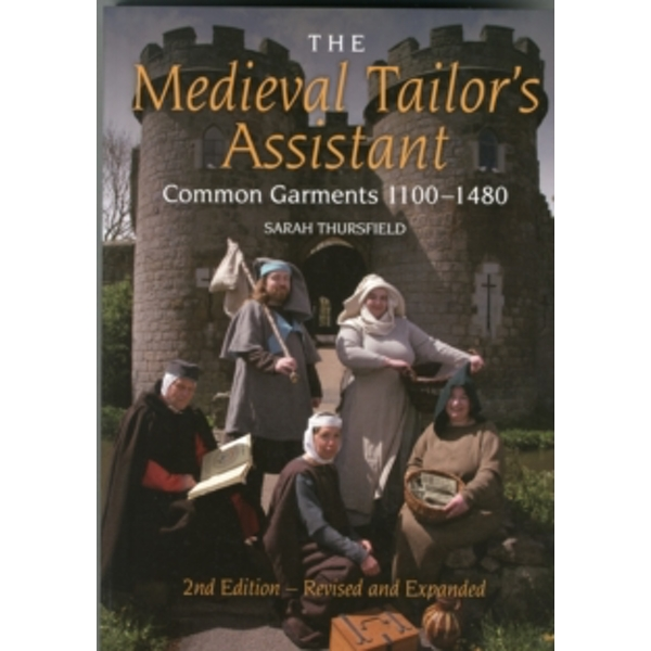 The Medieval Tailor's Assistant: Common Garments 1100-1480 by Sarah Thursfield (Paperback, 2015)
