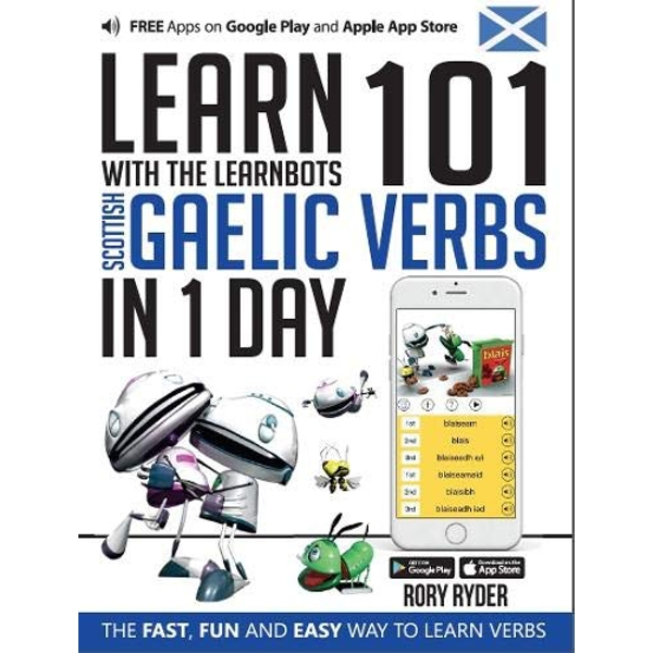 Learn 101 Scottish Gaelic Verbs in 1 Day with the Learnbots: The Fast, Fun and Easy Way to Learn Verbs by Rory Ryder (Paperback, 2017)