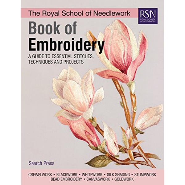 The Royal School of Needlework Book of Embroidery A Guide to Essential Stitches, Techniques and Projects Hardback 2018