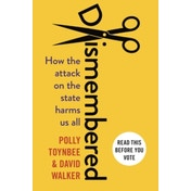 Dismembered: How the Conservative Attack on the State Harms Us All by Polly Toynbee, Polly Walker (Paperback, 2017)