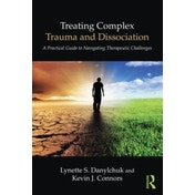 Treating Complex Trauma and Dissociation: A Practical Guide to Navigating Therapeutic Challenges by Lynette S. Danylchuk, Kevin J. Connors (Paperback, 2016)