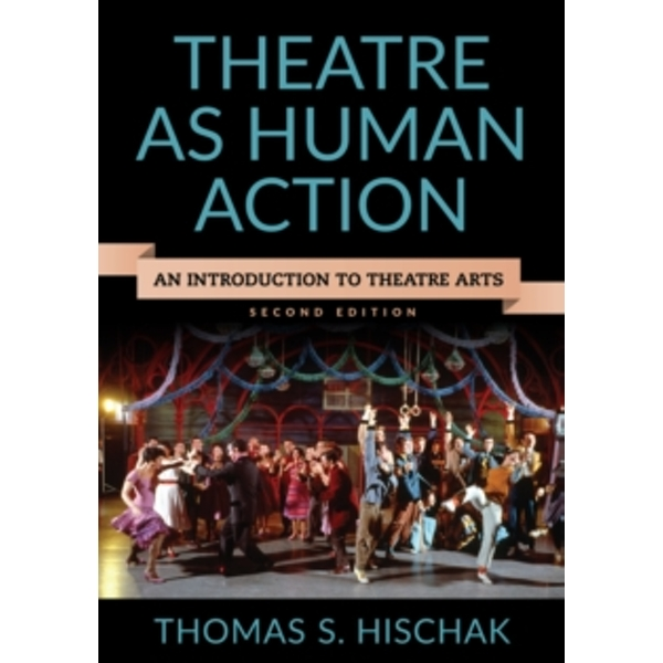 Theatre as Human Action : An Introduction to Theatre Arts