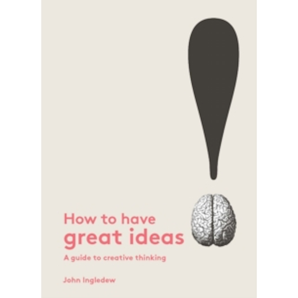 How to Have Great Ideas: A Guide to Creative Thinking and Problem by John Ingledew (Paperback, 2016)